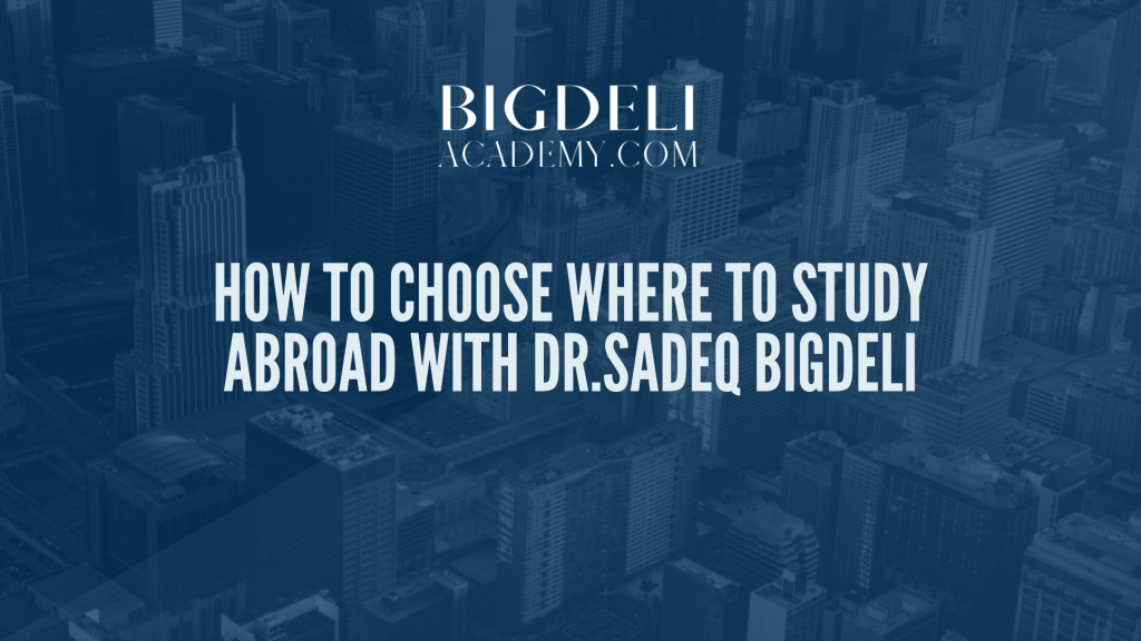 How to Choose Where to Study Abroad with Dr.Sadeq Bigdeli (3)